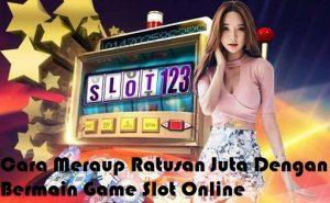 Cara Meraup Ratusan Juta Dengan Bermain Game Slot Online
